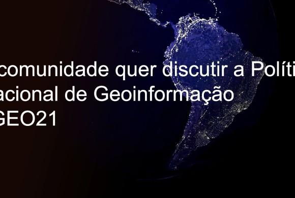#GEO21: A comunidade quer discutir a Política Nacional de Geoinformação
