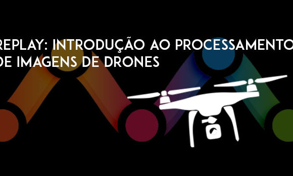 Replay: Introdução ao processamento de imagens de drones