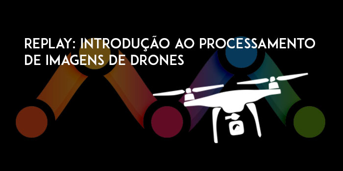 700 350 drone REPLAY: Introdução ao processamento de imagens de drones