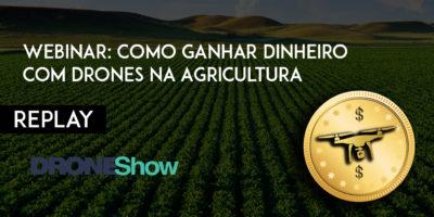 Assista o replay da webinar: Como ganhar dinheiro com Drones na Agricultura?