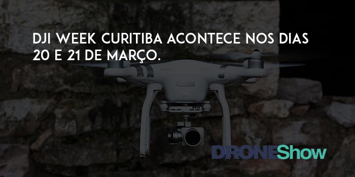 dddd DJI Week Curitiba acontece nos dias 20 e 21 de março. Veja como participar