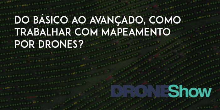 Webinar: do básico ao avançado, veja como fazer mapeamento por Drones