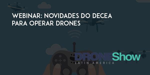 novidades do DECEA para operar Drones Novidades e tira dúvidas com o Decea sobre operação de Drones