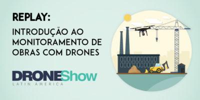 obras drones replay 400x200 Replay da palestra sobre monitoramento de obras com Drones. Confira!